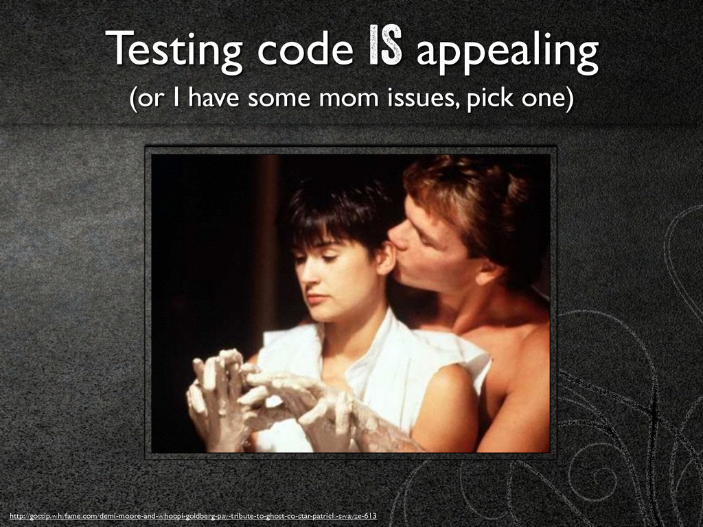 Testing code IS appealing 	 