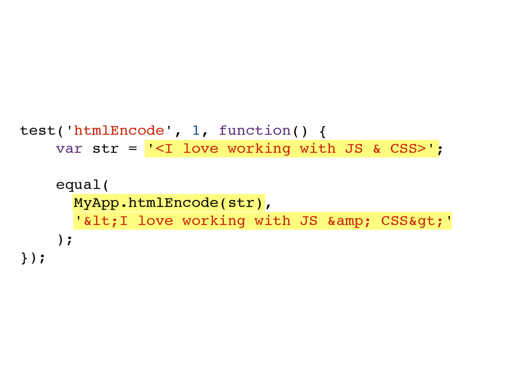 test('htmlEncode', 1, function() {! ! ! var str...