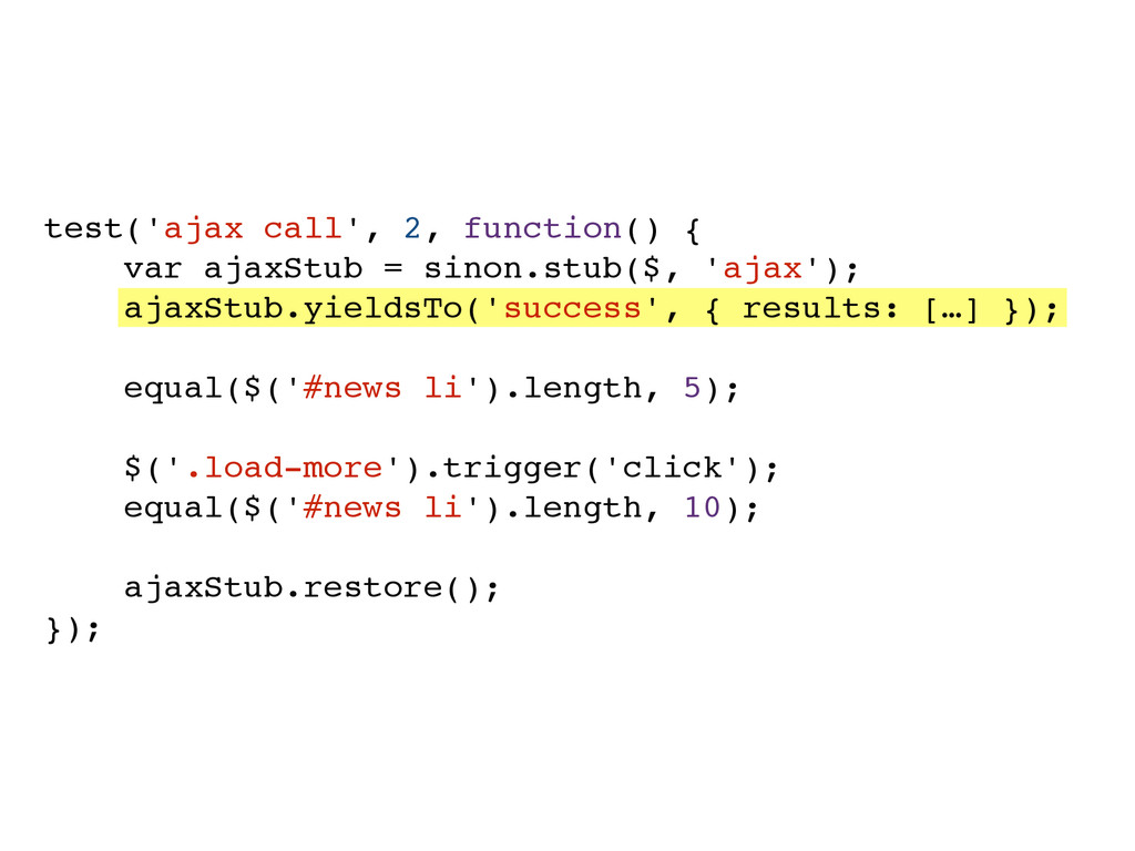test('ajax call', 2, function() {! ! ! var ajax...