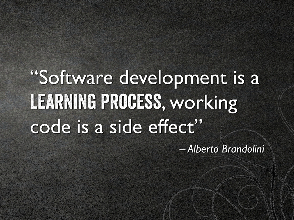 """Software development is a learning process, wo..."
