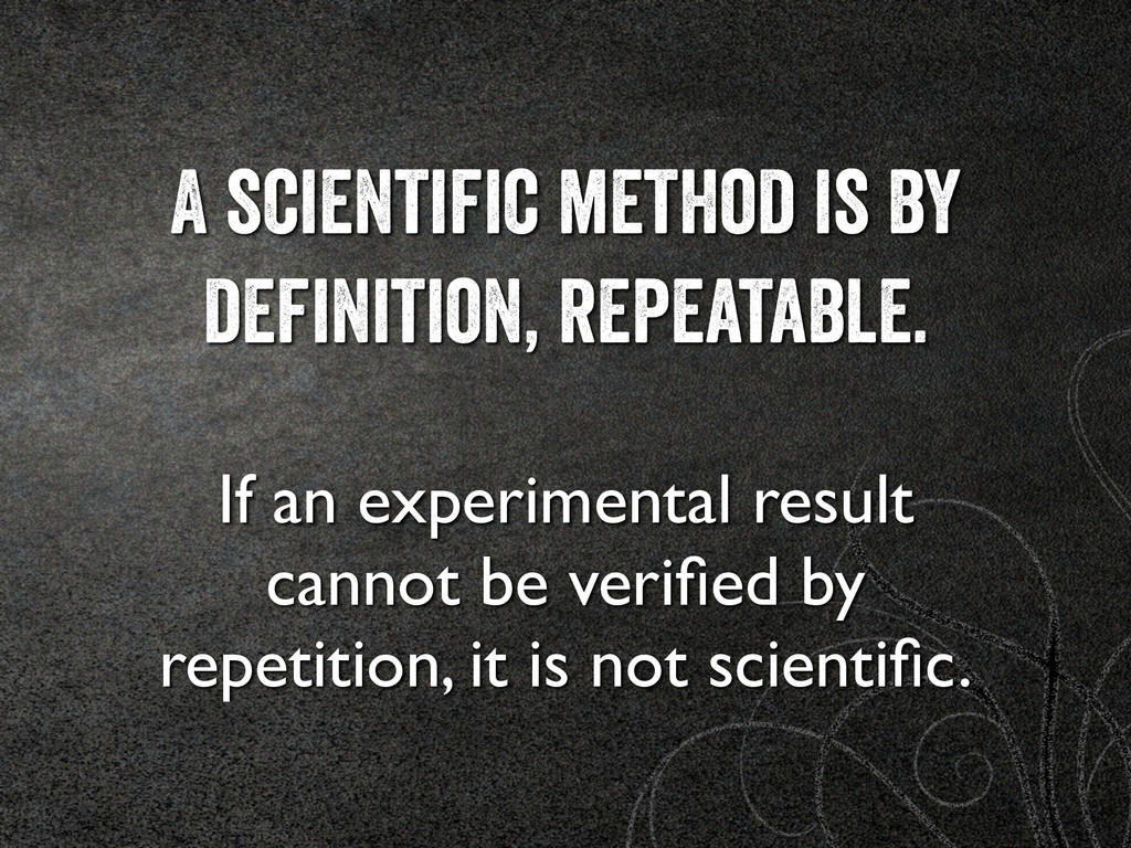 A scientific method is by definition, repeatabl...