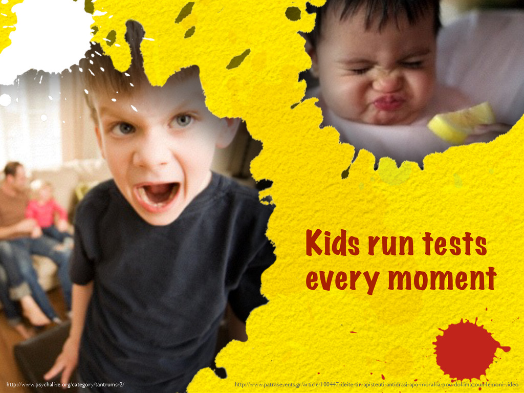 Kids run tests every moment http://www.psychali...