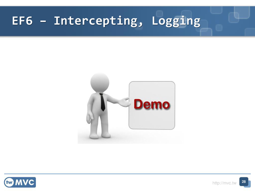 http://mvc.tw EF6 – Intercepting, Logging 28