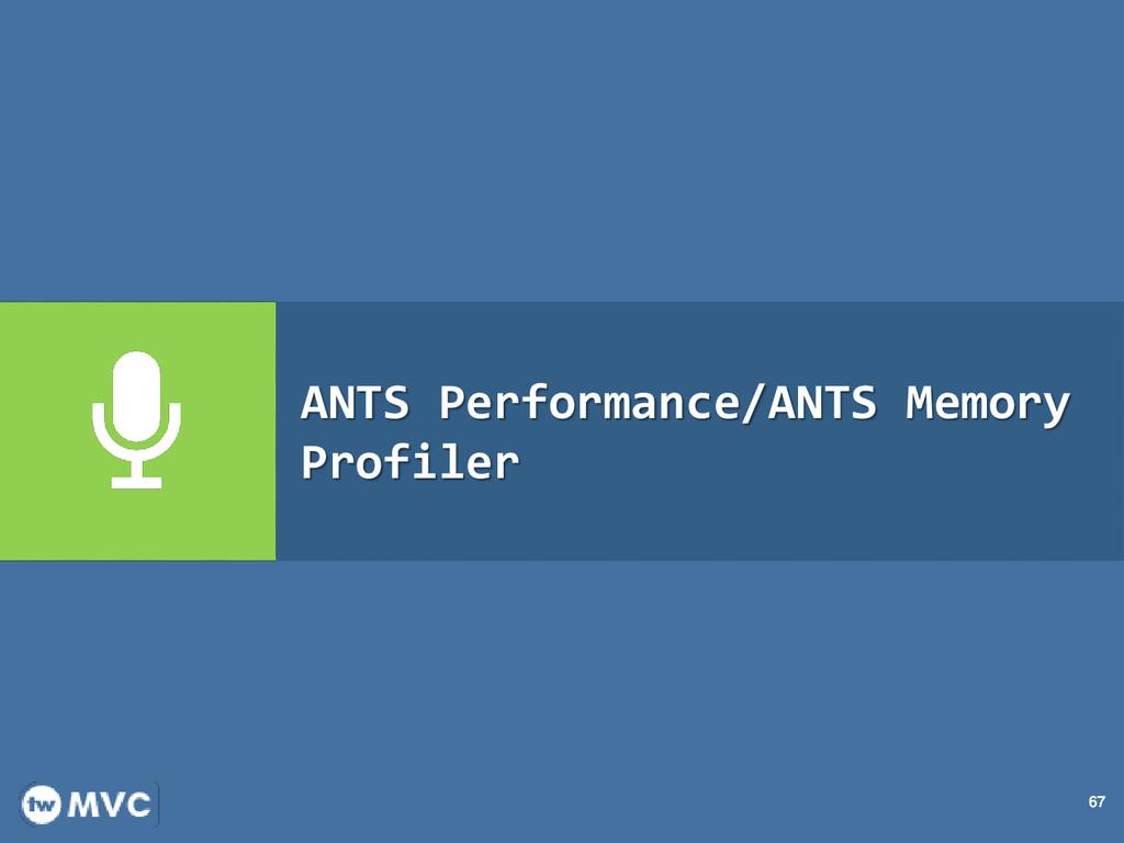 67 ANTS Performance/ANTS Memory Profiler