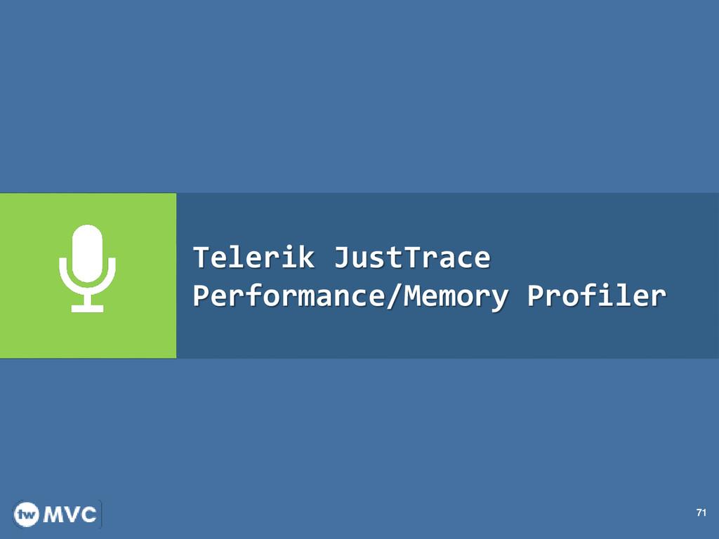 71 Telerik JustTrace Performance/Memory Profiler