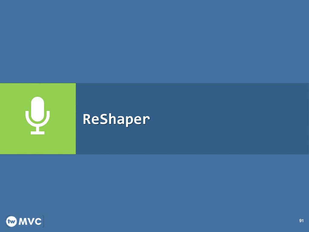 91 ReShaper