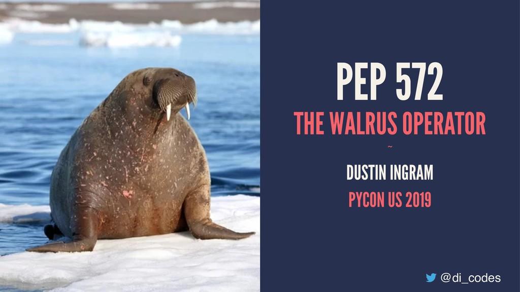 PEP 572 THE WALRUS OPERATOR ~ DUSTIN INGRAM PYC...