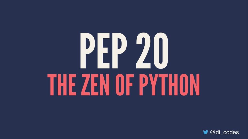 PEP 20 THE ZEN OF PYTHON @di_codes