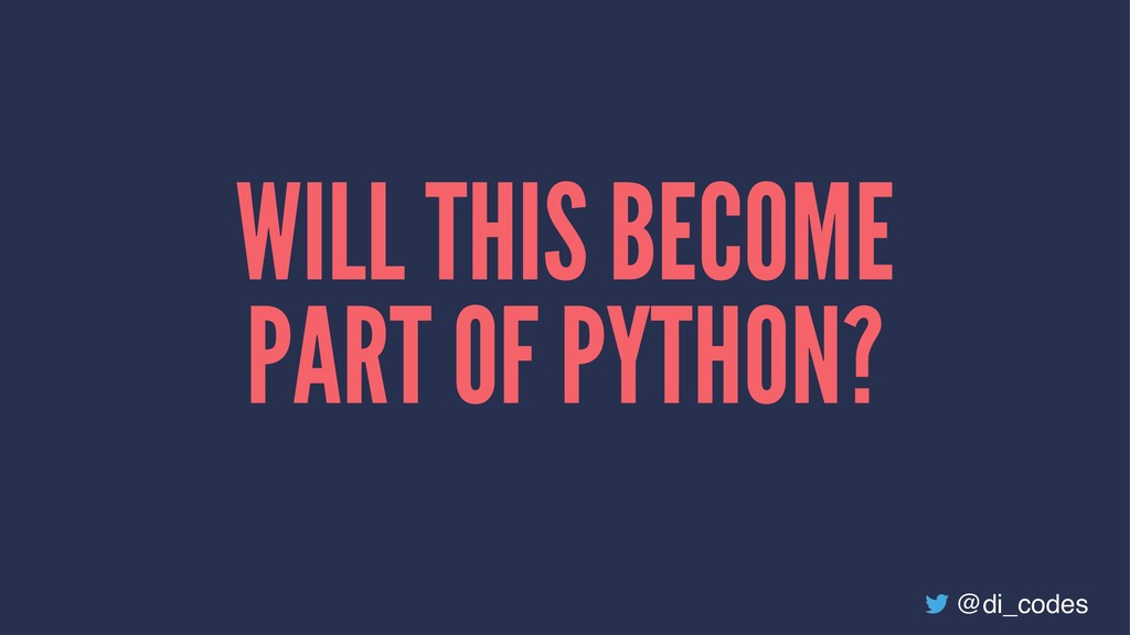 WILL THIS BECOME PART OF PYTHON? @di_codes