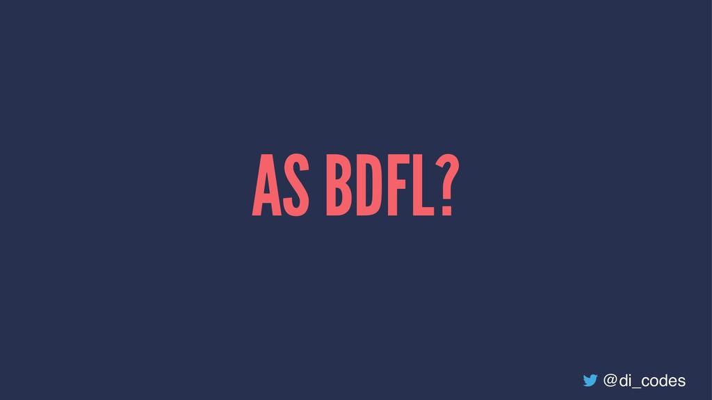 AS BDFL? @di_codes
