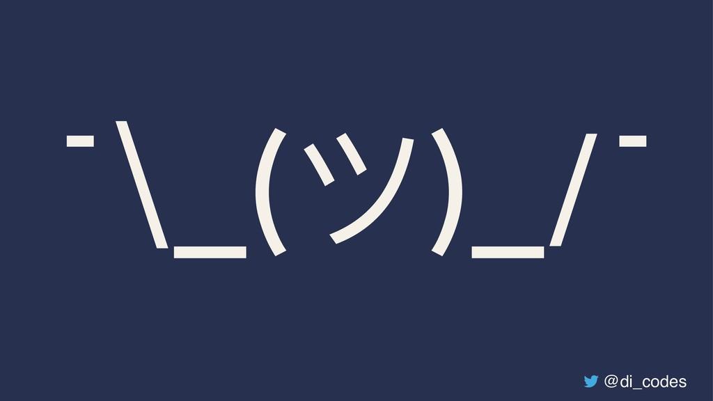 ¯\_(ϑ)_/¯ @di_codes