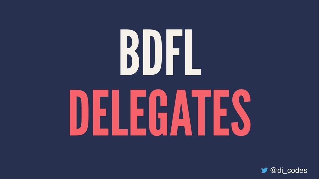 BDFL DELEGATES @di_codes