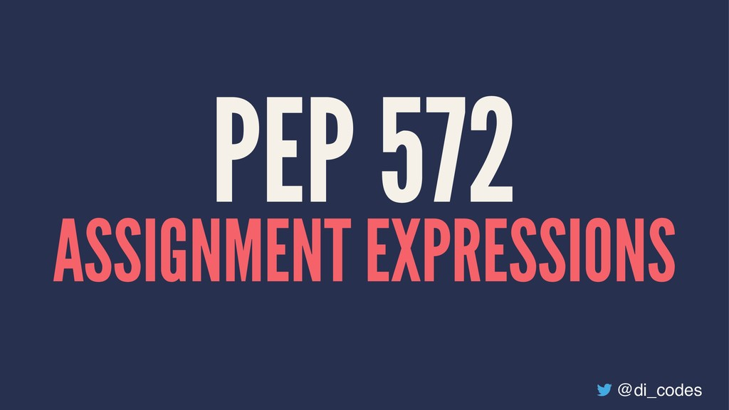 PEP 572 ASSIGNMENT EXPRESSIONS @di_codes