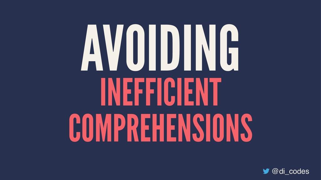 AVOIDING INEFFICIENT COMPREHENSIONS @di_codes