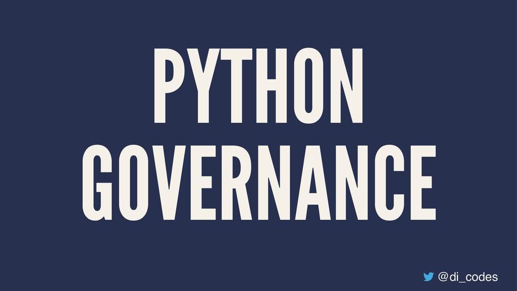 PYTHON GOVERNANCE @di_codes