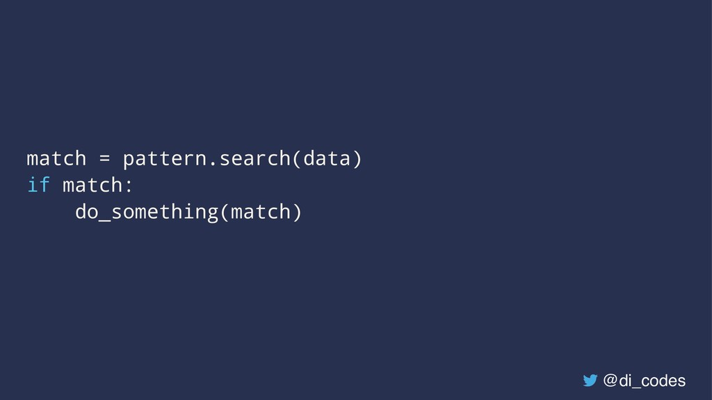 match = pattern.search(data) if match: do_somet...