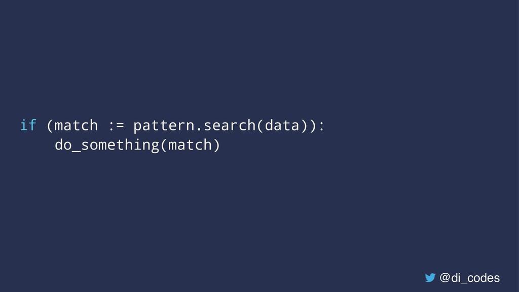 if (match := pattern.search(data)): do_somethin...