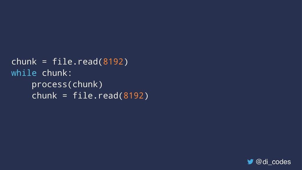 chunk = file.read(8192) while chunk: process(ch...