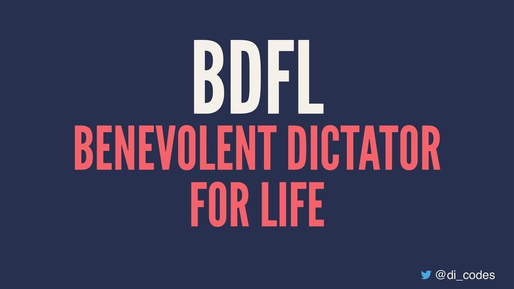 BDFL BENEVOLENT DICTATOR FOR LIFE @di_codes