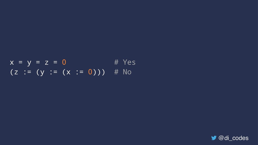 x = y = z = 0 # Yes (z := (y := (x := 0))) # No...