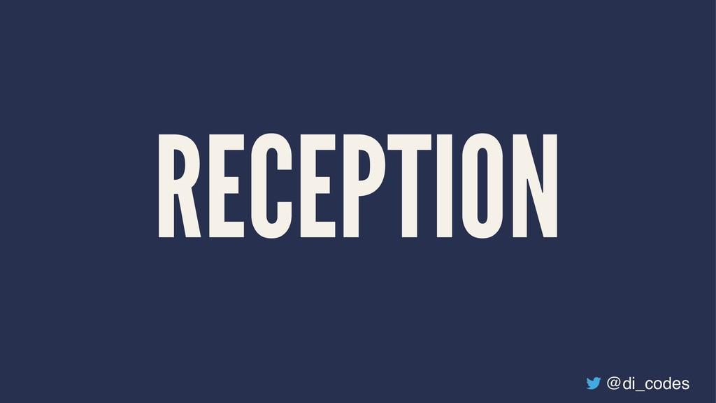 RECEPTION @di_codes