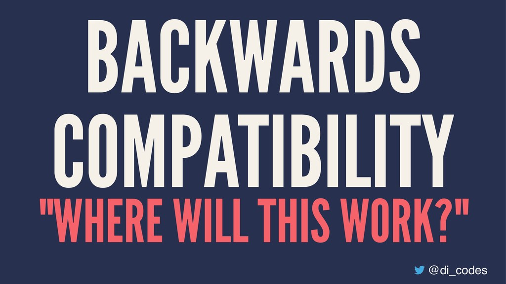 """BACKWARDS COMPATIBILITY """"WHERE WILL THIS WORK?""""..."""