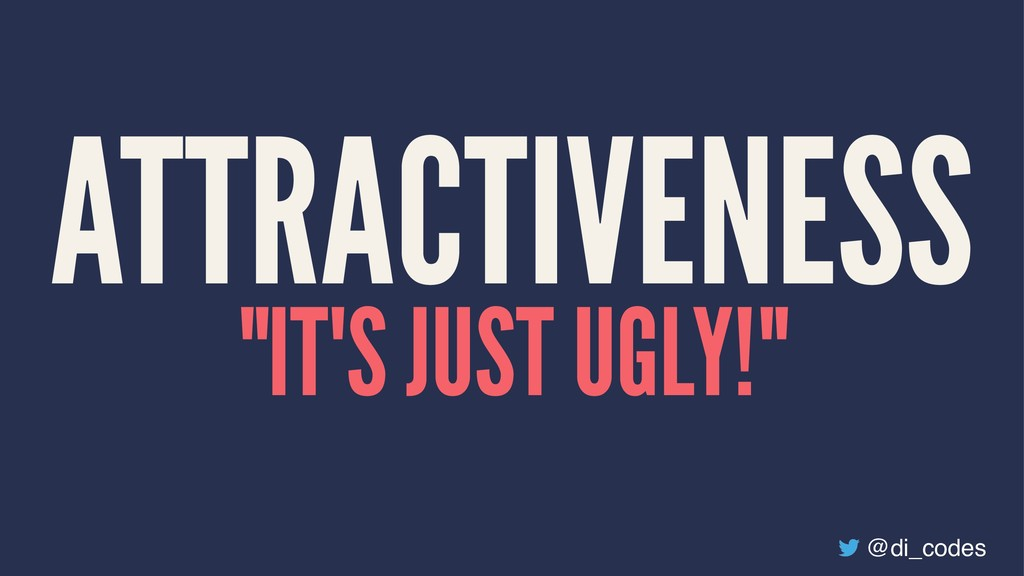 """ATTRACTIVENESS """"IT'S JUST UGLY!"""" @di_codes"""