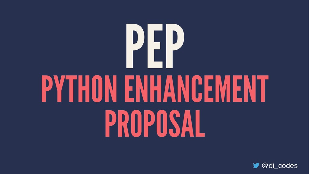 PEP PYTHON ENHANCEMENT PROPOSAL @di_codes