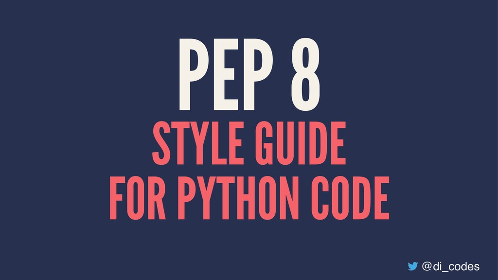PEP 8 STYLE GUIDE FOR PYTHON CODE @di_codes
