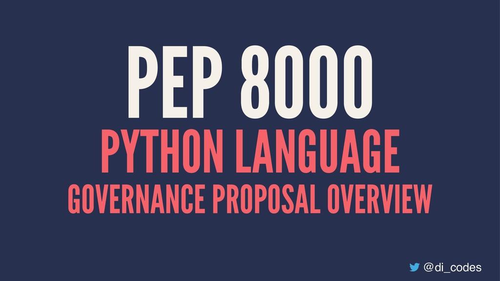 PEP 8000 PYTHON LANGUAGE GOVERNANCE PROPOSAL OV...
