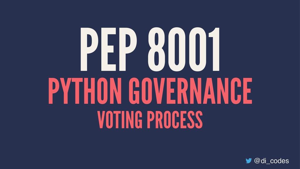 PEP 8001 PYTHON GOVERNANCE VOTING PROCESS @di_c...