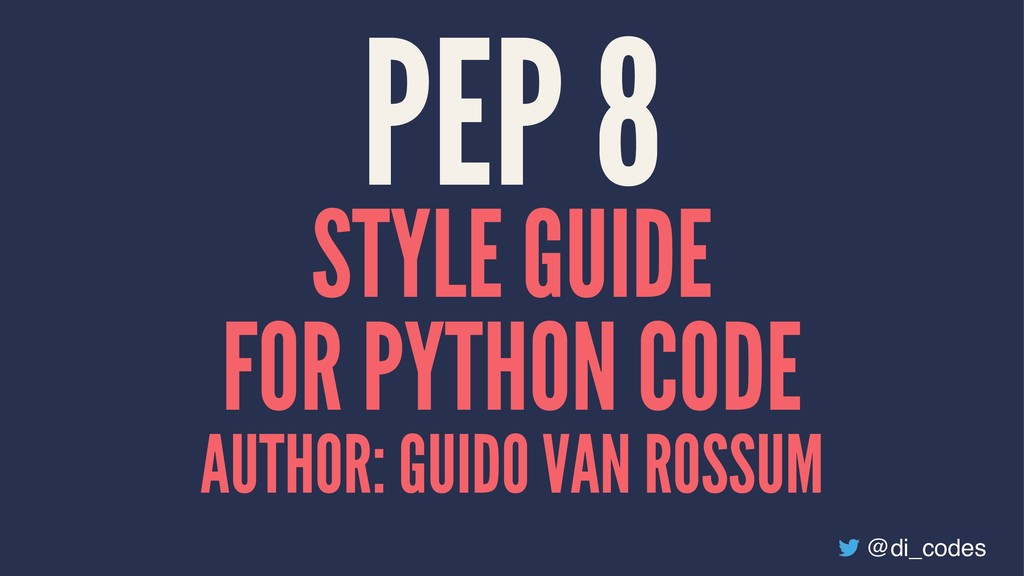 PEP 8 STYLE GUIDE FOR PYTHON CODE AUTHOR: GUIDO...