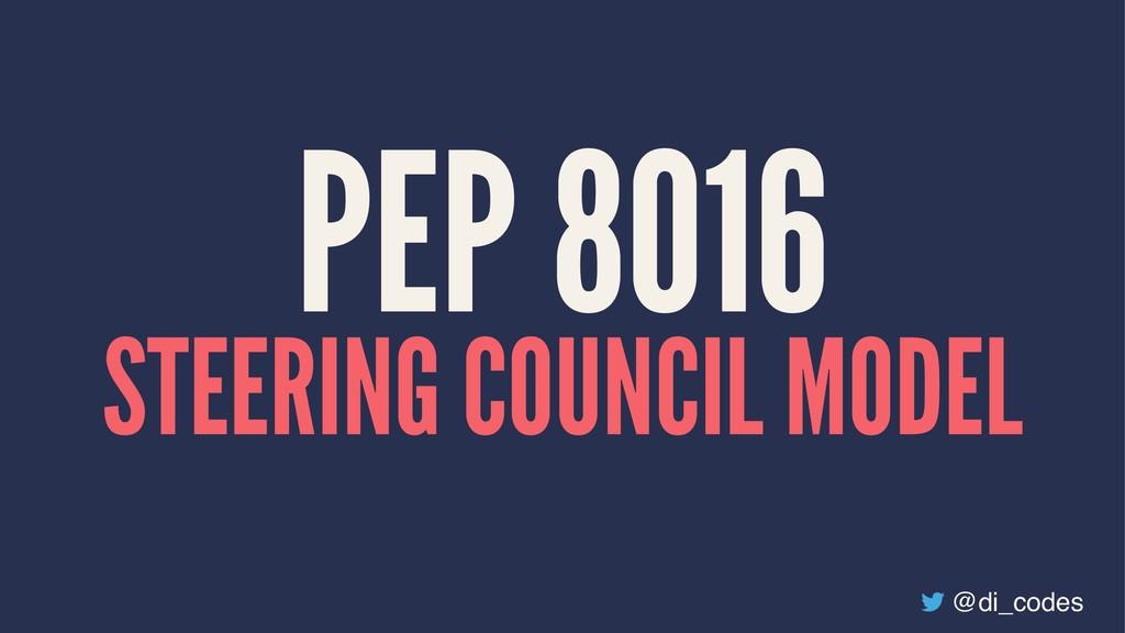 PEP 8016 STEERING COUNCIL MODEL @di_codes