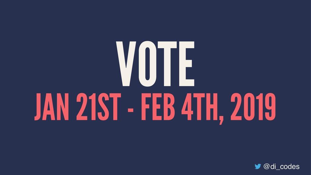 VOTE JAN 21ST - FEB 4TH, 2019 @di_codes