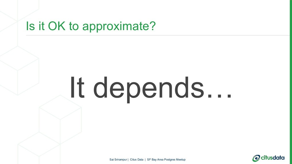 Is it OK to approximate? It depends… Sai Sriram...