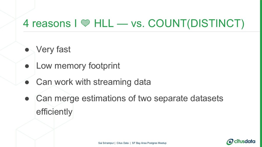4 reasons I  HLL — vs. COUNT(DISTINCT) ● Very f...