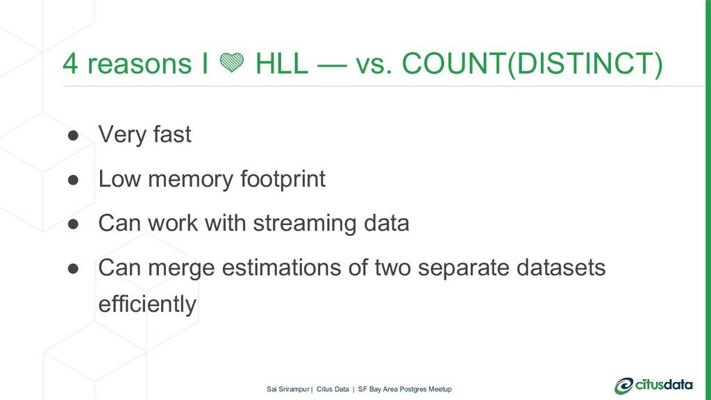 4 reasons I  HLL — vs. COUNT(DISTINCT) ● Very f...