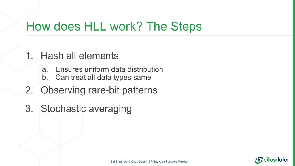 How does HLL work? The Steps 1. Hash all elemen...