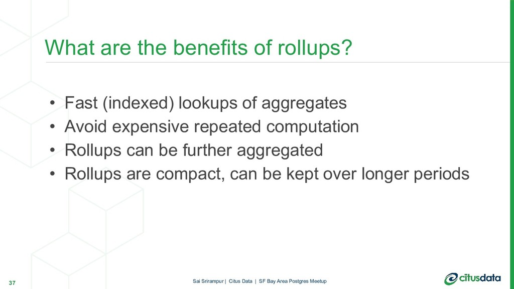 • Fast (indexed) lookups of aggregates • Avoid ...