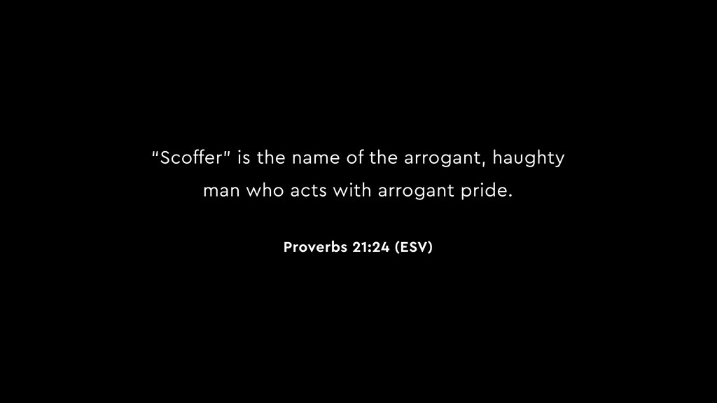 """Scoffer"" is the name of the arrogant, haughty ..."