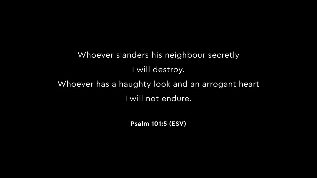 Whoever slanders his neighbour secretly I will ...