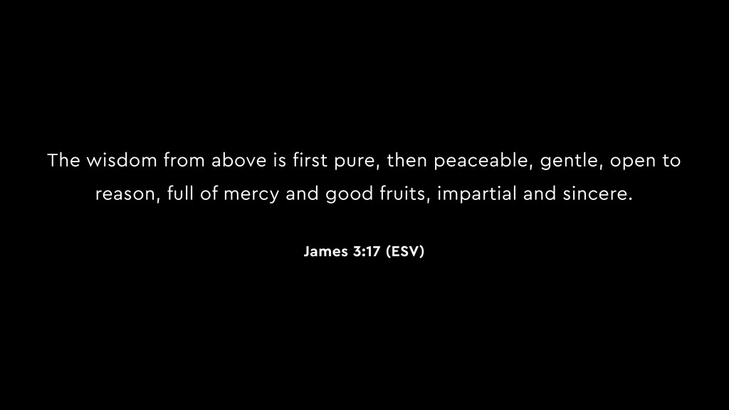The wisdom from above is first pure, then peace...