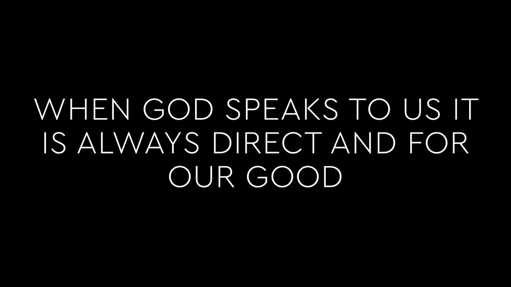 WHEN GOD SPEAKS TO US IT IS ALWAYS DIRECT AND F...