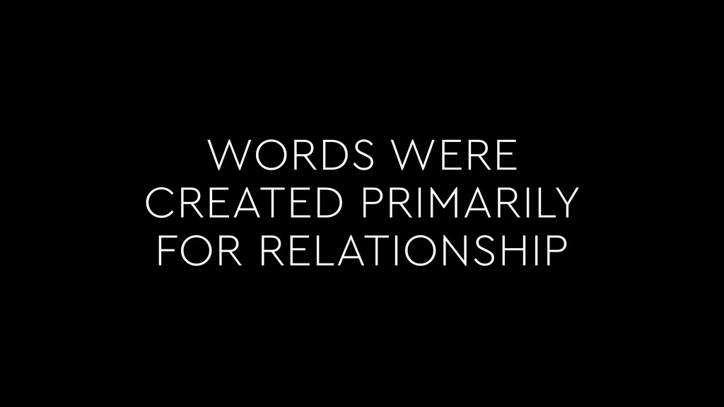WORDS WERE CREATED PRIMARILY FOR RELATIONSHIP