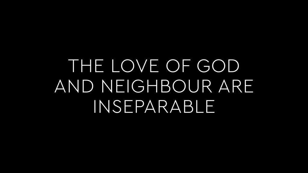 THE LOVE OF GOD AND NEIGHBOUR ARE INSEPARABLE