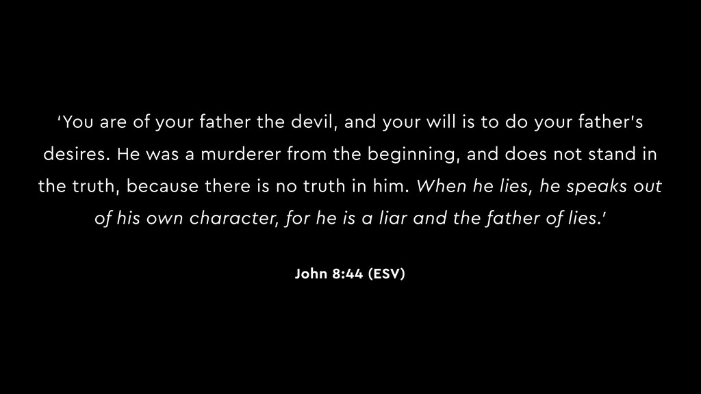 'You are of your father the devil, and your wil...
