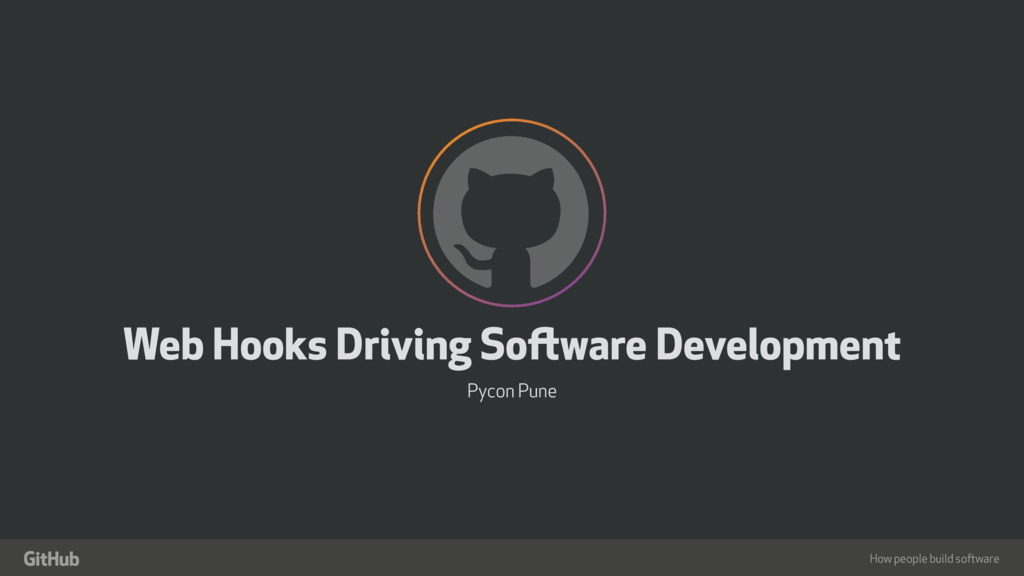 """How people build software ! """" Web Hooks Driving..."""