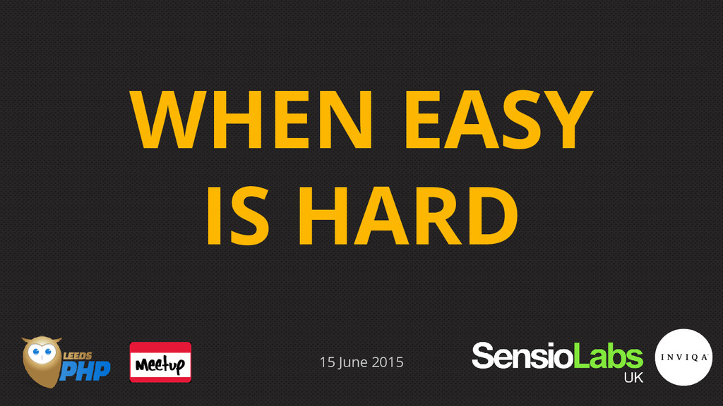 WHEN EASY IS HARD 15 June 2015