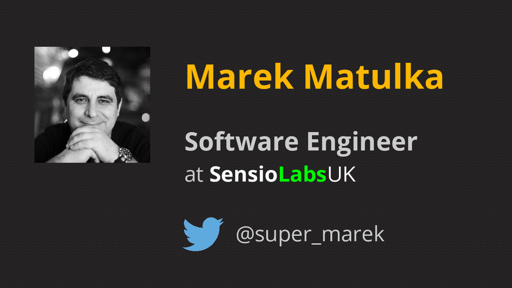 Marek Matulka Software Engineer at SensioLabsUK...