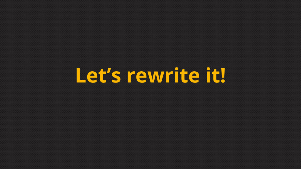 Let's rewrite it!